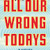 All Our Wrong Todays Review