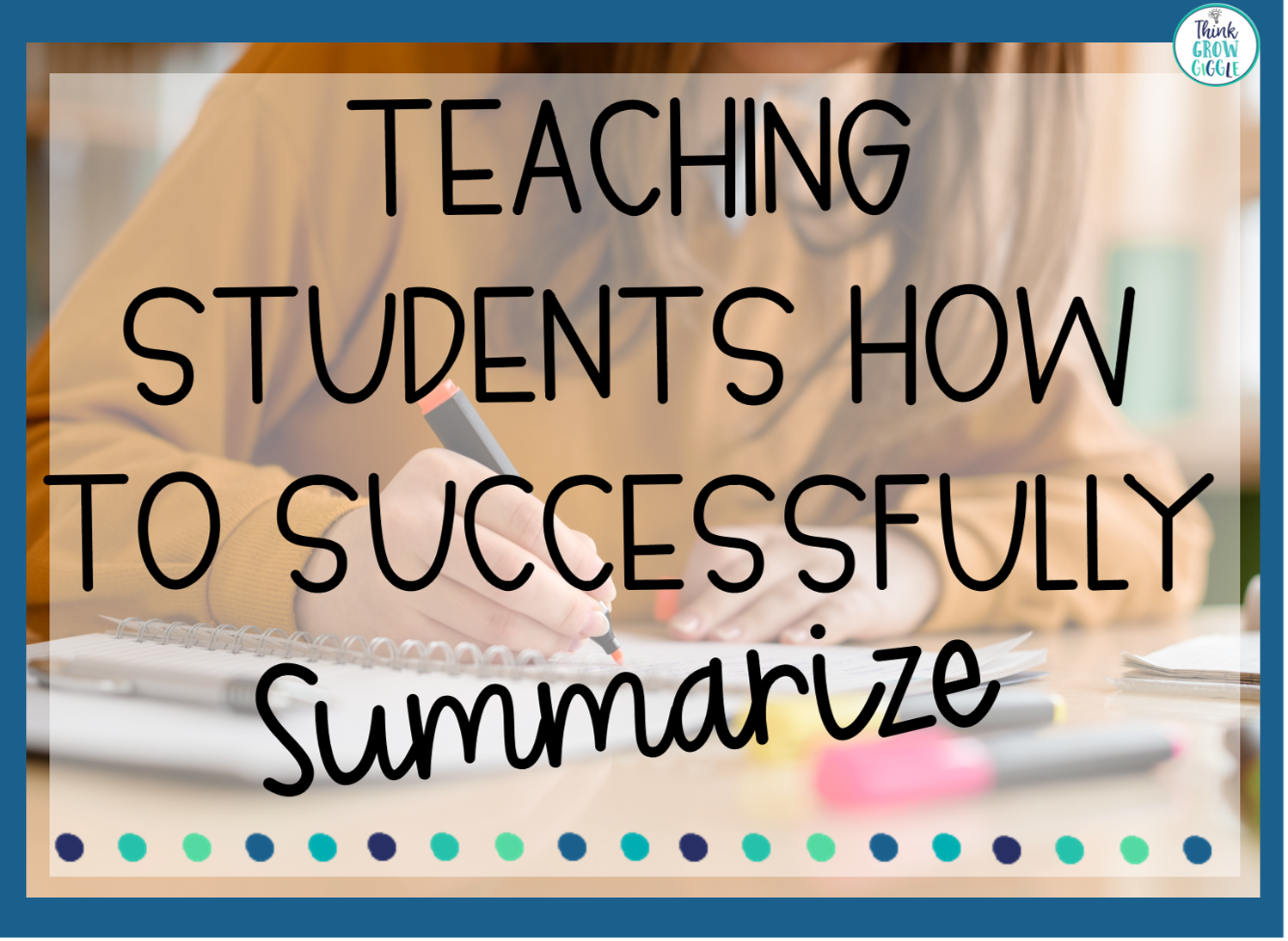 4 Ways To Help Students Successfully Summarize