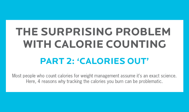 The Surprising Problem With Calorie Counting: Calories Out