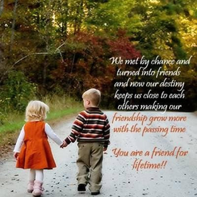 Quotes child life with photos: We met by chance and trended into friends and now our destiny keeps us close to each other making our friendship grow more with the passing time you are a friend for lifetime!