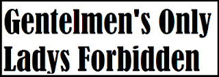 Gentelmen's Only, Ladies Forbidden