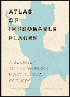 Atlas of Improbable Places - A Journey to the World's Most Unusual Corners by Travis Elborough & Alan Horsfield book cover
