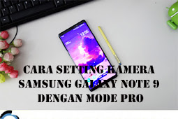 Cara Setting Kamera SAMSUNG GALAXY NOTE 9 dengan Mode Pro