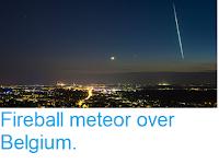 https://sciencythoughts.blogspot.com/2018/06/fireball-meteor-over-belgium.html