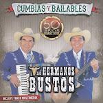 los hermanos bustos 50 años cumbias y bailables
