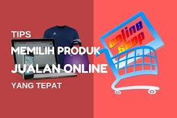 Tips Memilih Produk yang Tepat Agar Jualan Online Laris