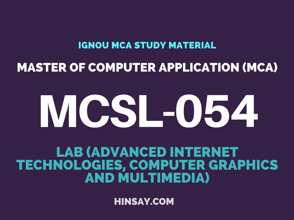 MCSL-054 LAB (ADVANCED INTERNET TECHNOLOGIES, COMPUTER GRAPHICS AND