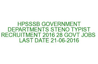 HPSSSB GOVERNMENT DEPARTMENTS STENO TYPIST RECRUITMENT 2016 28 GOVT JOBS LAST DATE 21-06-2016