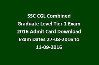 SSC CGL Combined Graduate Level Tier 1 Exam 2016 Admit Card Download Exam Dates 27-08-2016 to 11-09-2016