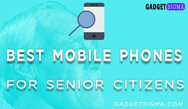 Best mobiles for senior citizens in India in 2019