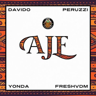 DMW - 'AJE' feat. Davido, Yonda, Peruzzi & Fresh VDM Music Lyrics
