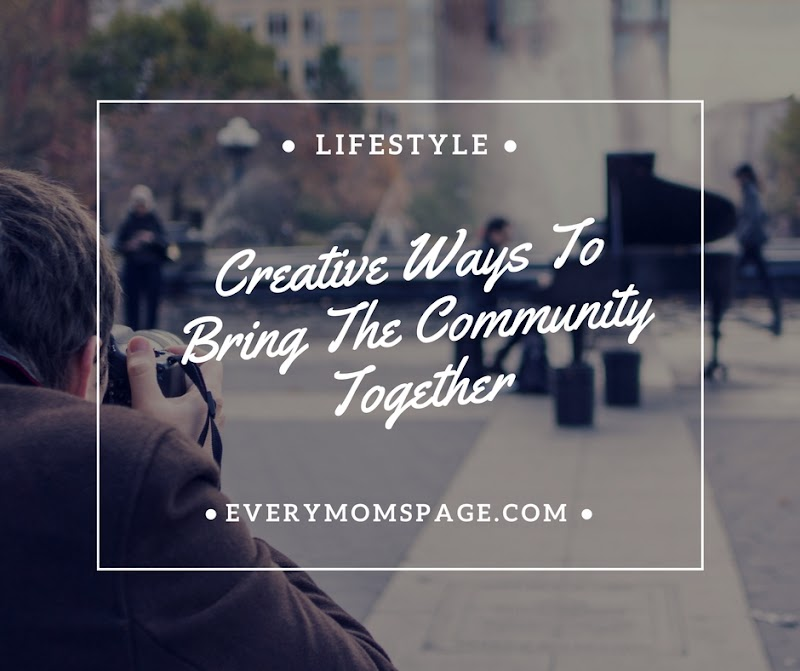 Creative Ways To Bring The Community Together