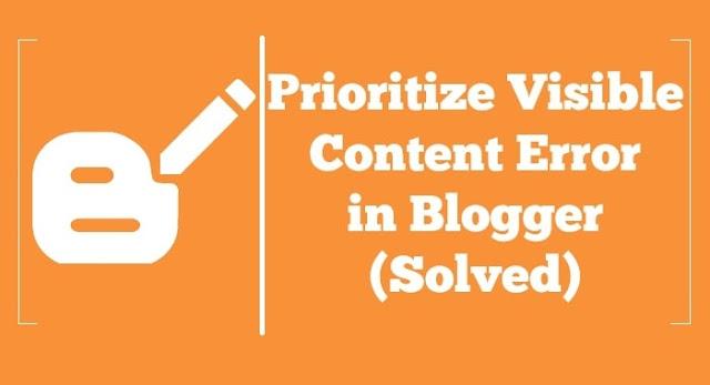 Solve Prioritize Visible Content Error in Blogger (BlogSpot)