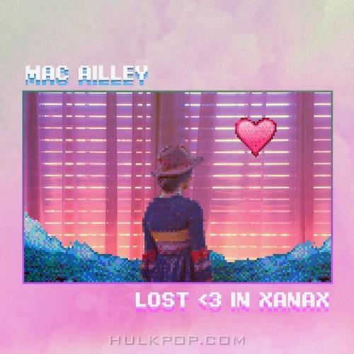 MacAilley – Lost ♥ in Xanax – Single