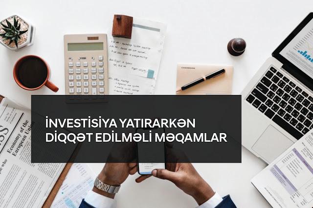 İNVESTİSİYA YATIRARKƏN DİQQƏT EDİLMƏLİ MƏQAMLAR