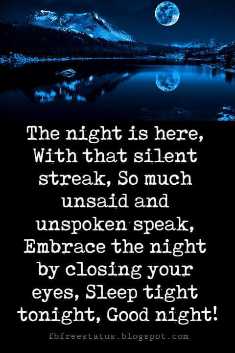 sweet good night messages, The night is here, With that silent streak, So much unsaid and unspoken speak, Embrace the night by closing your eyes, Sleep tight tonight, Good night!