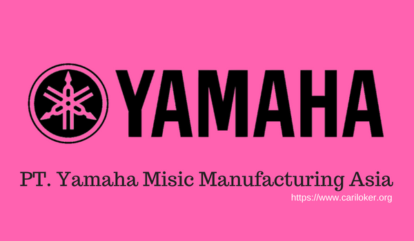 LOKER Terbaru 2018 PT. Yamaha Music Manufacturing Asia ( YMMA )
