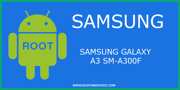 Root Samsung Galaxy A3 SM-A300F | SM-A300F Root File