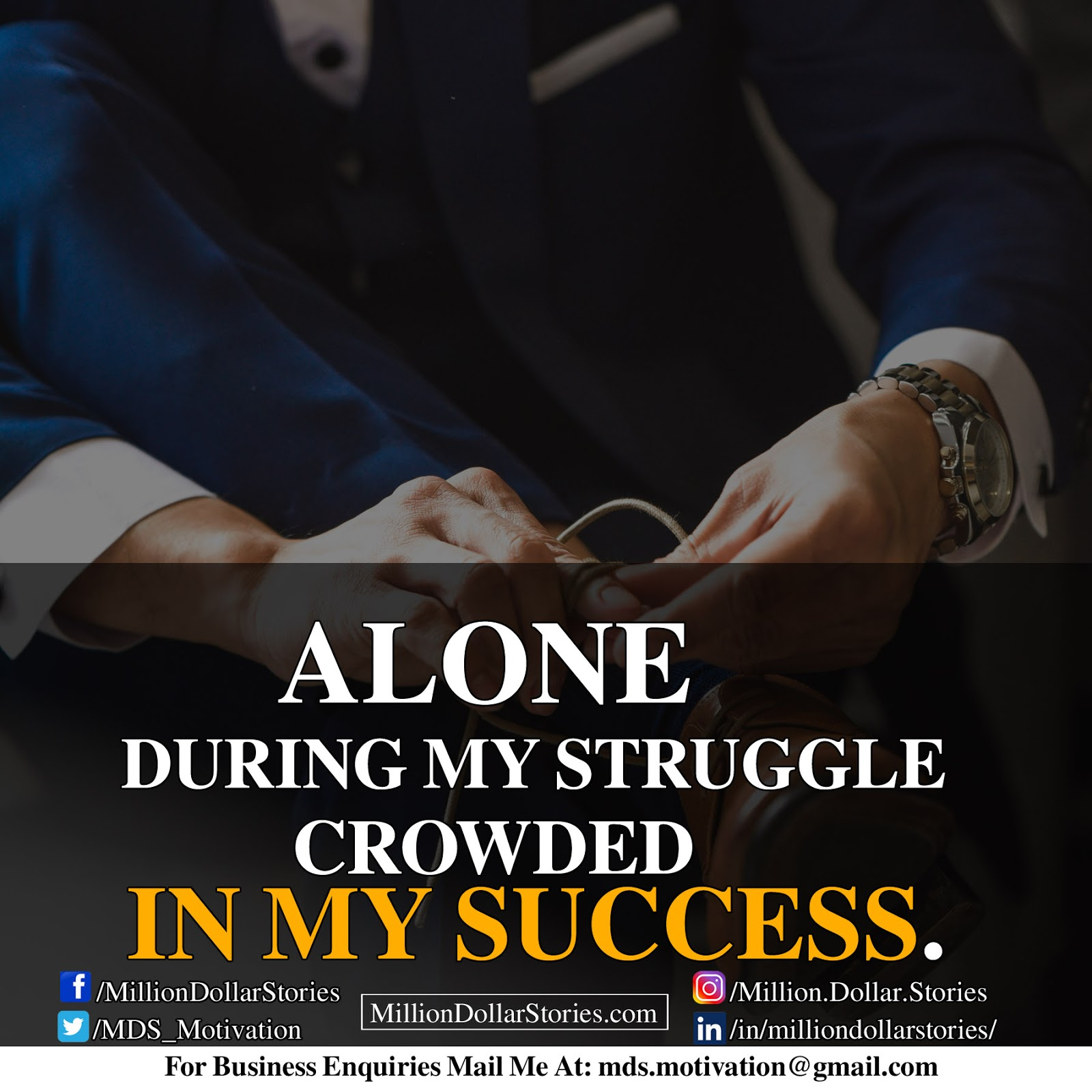 ALONE DURING MY STRUGGLE CROWDED IN MY SUCCESS.
