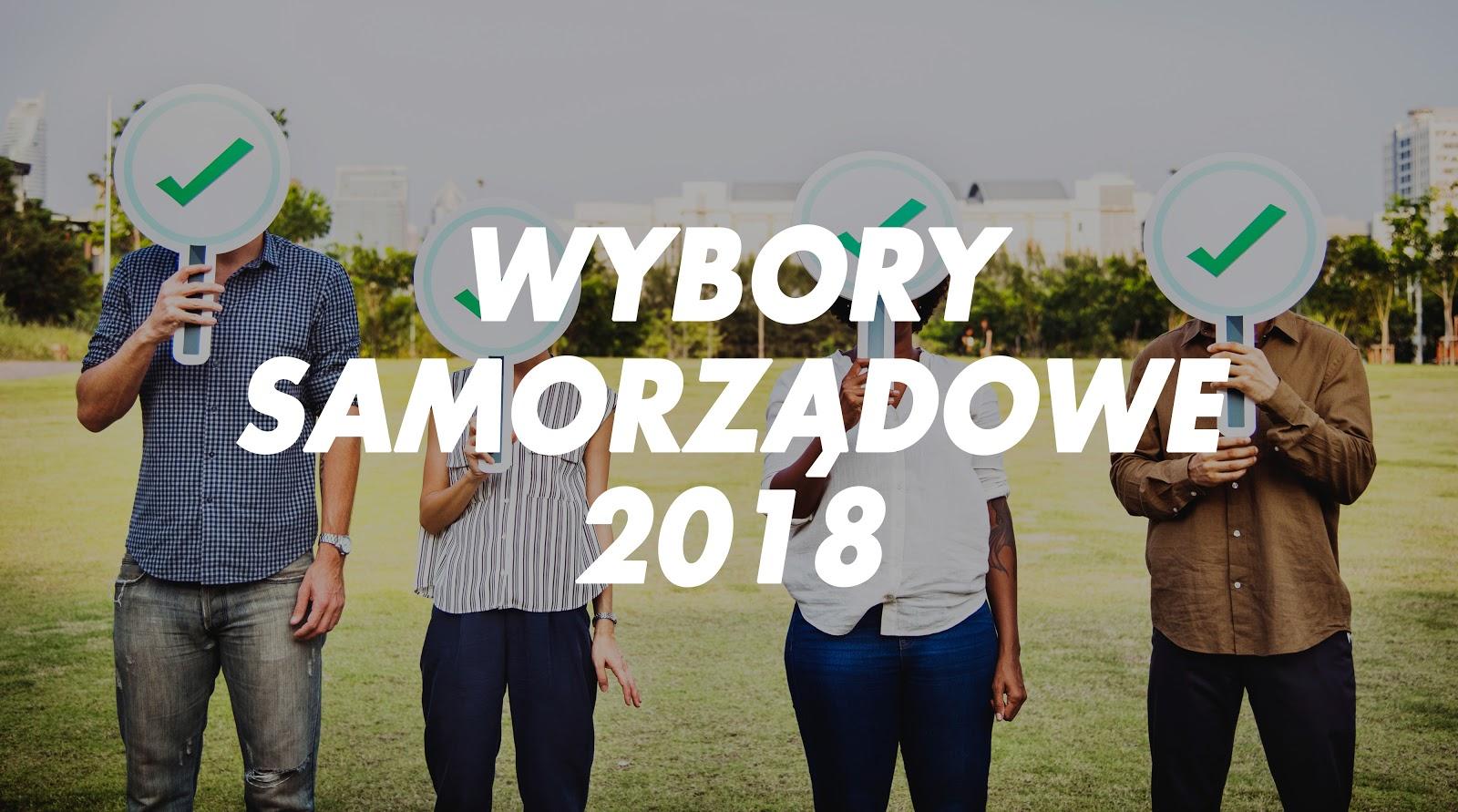 Wybory samorządowe 2018 - wtf?