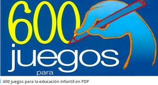 http://yoprofesor.org/2015/08/05/600-juegos-para-la-educacion-infantil-en-pdf/