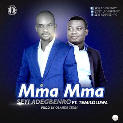 Music: Mma Mma – Seyi Adegbenro Ft. Temiloluwa
