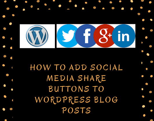 How to Add Social Media Share Buttons to Wordpress Blog Posts