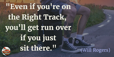 "Motivational Quotes For Work: ""Even if you're on the right track, you'll get run over if you just sit there."" - Will Rogers"
