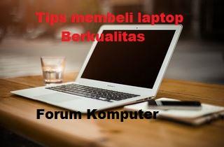 Tips membeli laptop yang berkualitas yang wajib sobat tahu