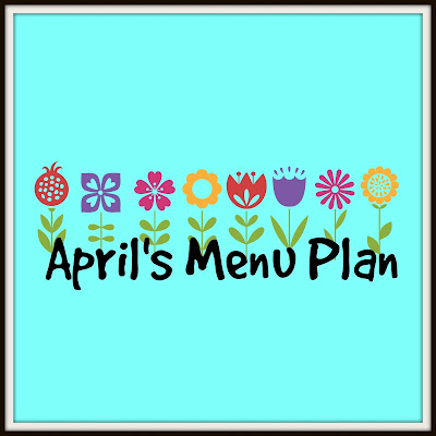 April 2018 Menu Plan, A Glimpse of Normal, What's for dinner