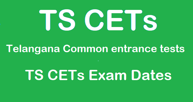 Entrance Tests, TS Entrance Tests, TS State, TS CETs, Telangana Entrance Test Dates