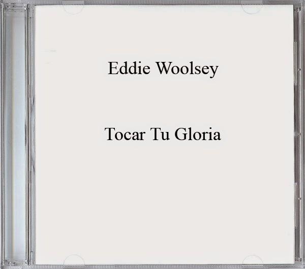Eddie Woolsey-Tocar Tu Gloria-