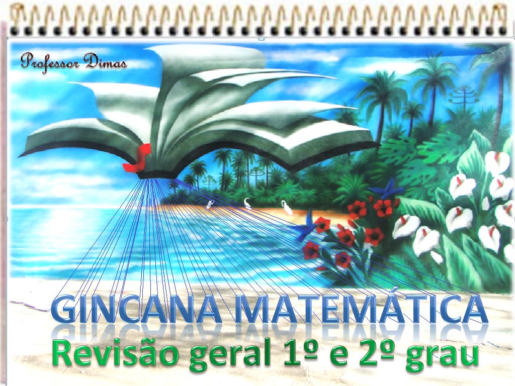 http://pt.slideshare.net/edimarlsantos/gincana-matemticareviso-geralensino-mdio-professor-dimas