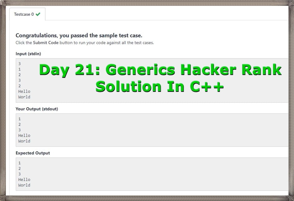 Day 21 Generics HackerRank Solution output