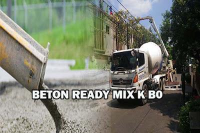 HARGA BETON K B0, HARGA READY MIX K B0, HARGA BETON COR K B0, HARGA COR BETON K B0