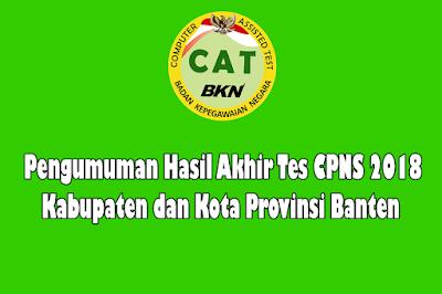 Pengumuman Hasil Akhir Nilai SKD-SKB Kabupaten dan Kota Provinsi Banten CPNS 2018