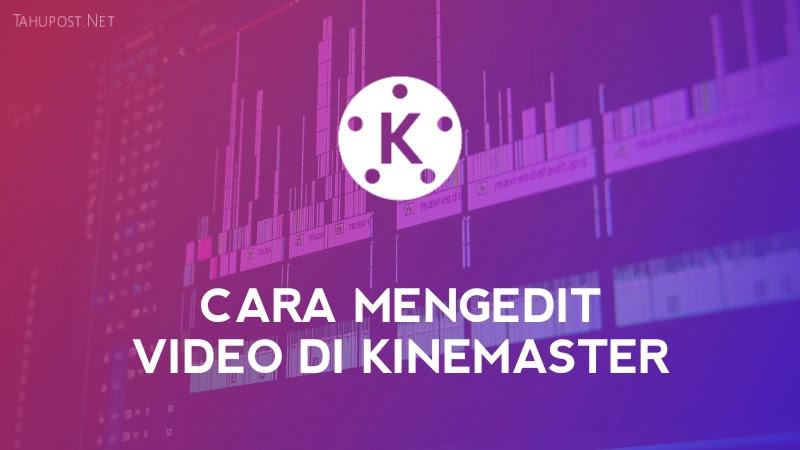 Icon aplikasi KineMaster dan teks Cara Mengedit Video di KineMaster