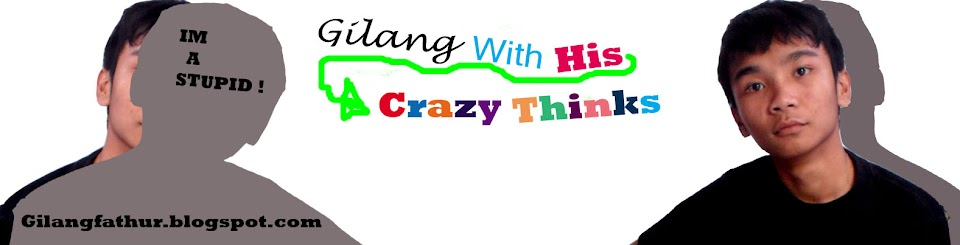 Gilang with his Crazy Thinks..