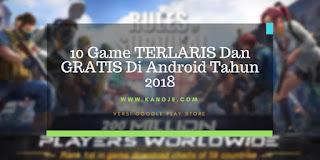 10 Game TERLARIS Dan GRATIS Di Android Tahun 2018