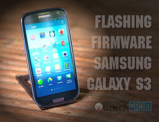 Cara Flash Firmware Samsung Galaxy S3 GT-19300 Lewat Odin 100% Berhasil
