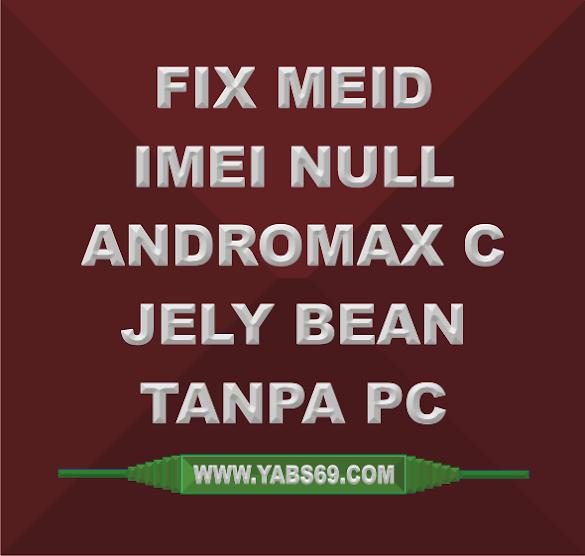 Fix Meid dan Imei Null Andromax C Jelly Bean Tanpa Pc