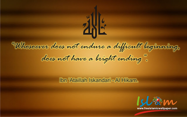 Whosoever does not endure a difficult beginning does not have a bright ending