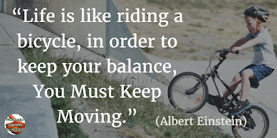 "71 Quotes About Life Being Hard But Getting Through It: ""Life is like riding a bicycle, in order to keep your balance, you must keep moving."" - Albert Einstein"