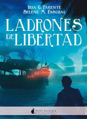 LADRONES DE LIBERTAD. Iria G. Parente & Selene M. Pascual (Nocturna - 2017) LITERATURA JUVENIL | Marabilia #3 PORTADA LIBRO