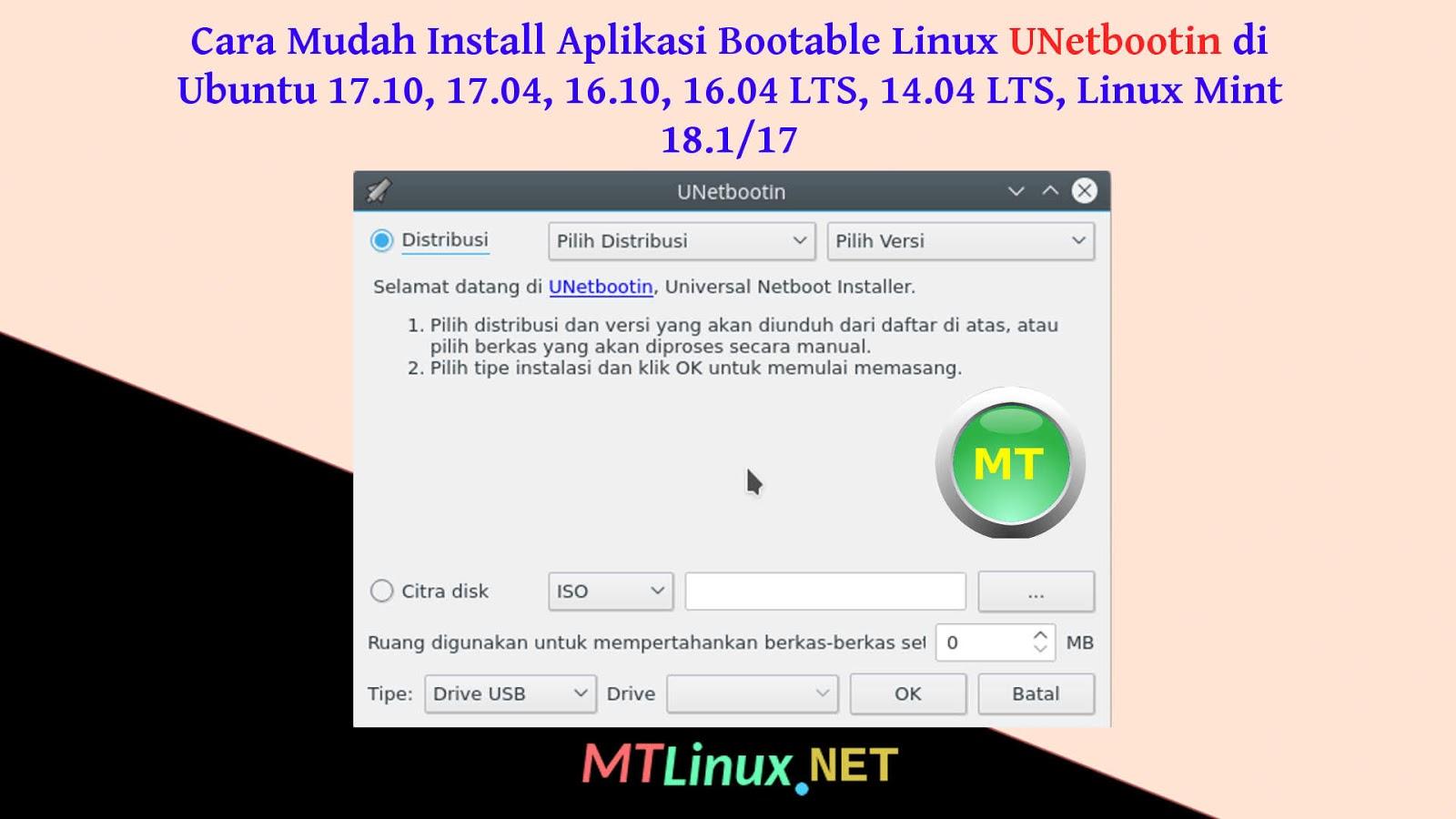 Cara Mudah Install Aplikasi Bootable Linux UNetbootin di Ubuntu 17.10, 17.04, 16.10, 16.04 LTS, 14.04 LTS, Linux Mint 18.1/17