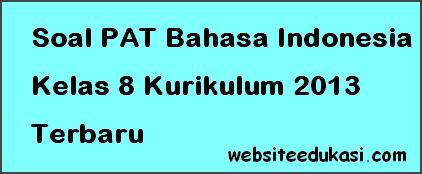 Soal PAT / UKK Bahasa Indonesia Kelas 8 K13 Terbaru