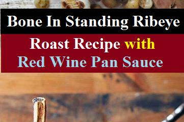 Bone In Standing Ribeye Roast Recipe with Red Wine Pan Sauce