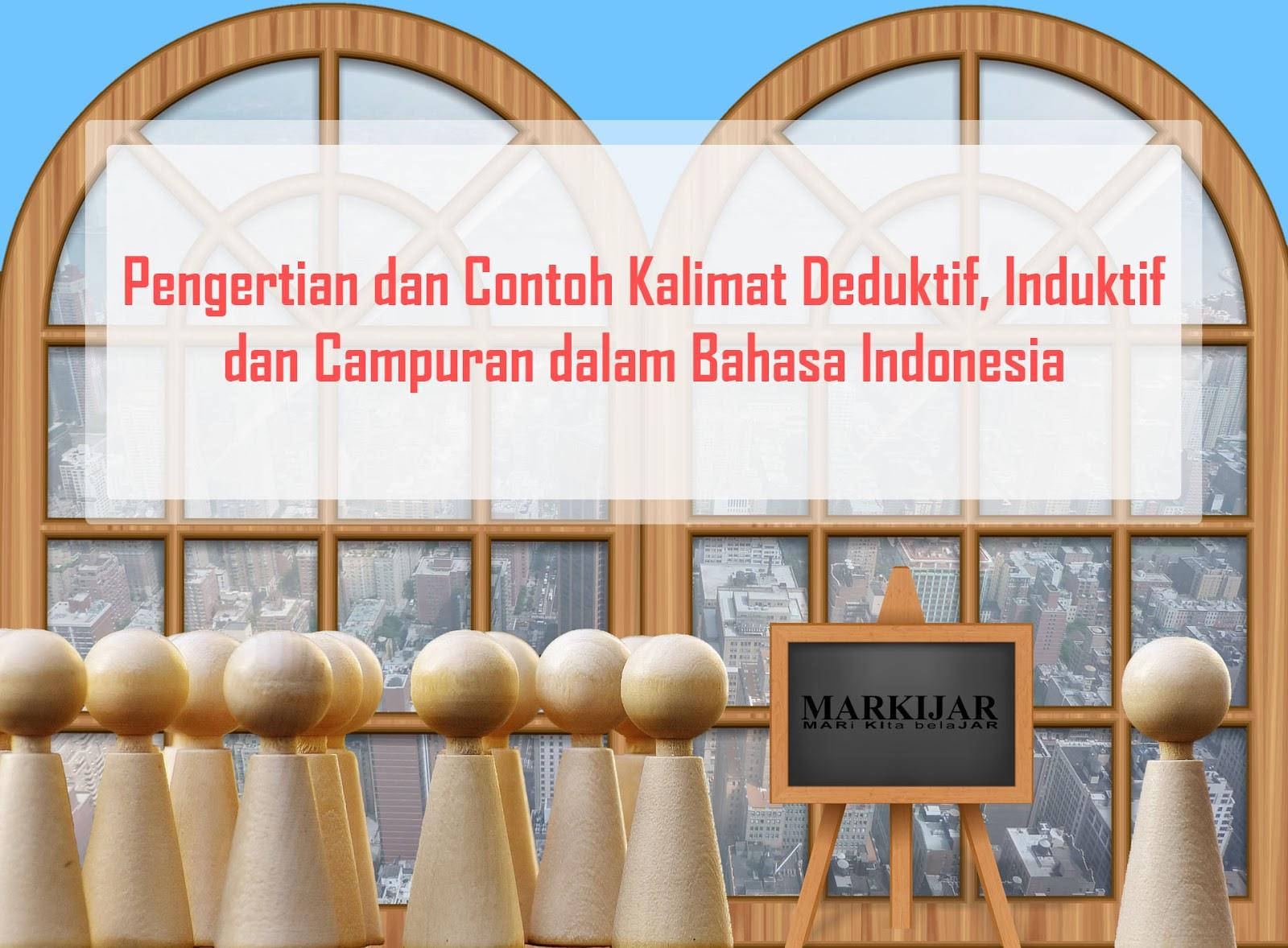 Pengertian Dan Contoh Kalimat Deduktif Induktif Dan Campuran Dalam Bahasa Indonesia Markijar Com