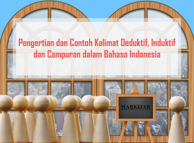 Pengertian dan Contoh Kalimat Deduktif, Induktif dan Campuran dalam Bahasa Indonesia