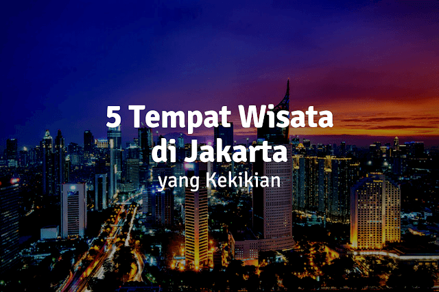 Jelajahi 5 Tempat Wisata Kekinian di Jakarta Bersama Traveloka